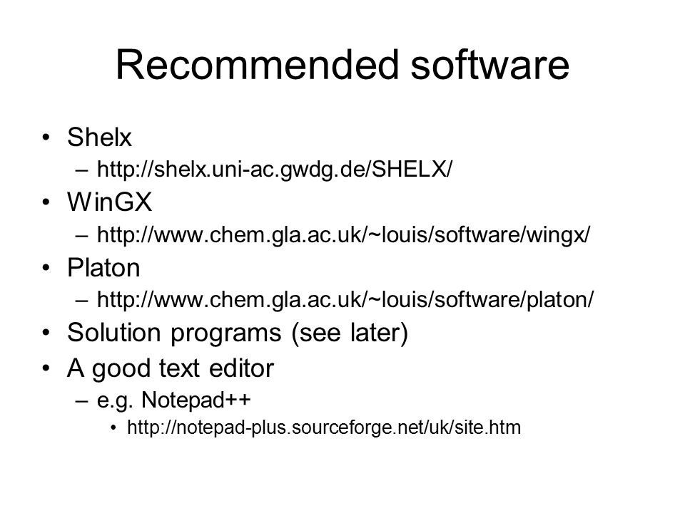 Recommended software Shelx –http://shelx.uni-ac.gwdg.de/SHELX/ WinGX –http://www.chem.gla.ac.uk/~louis/software/wingx/ Platon –http://www.chem.gla.ac.