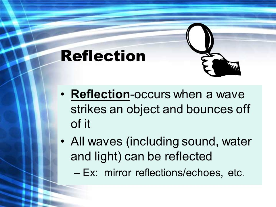 Law of Reflection Incident beam—beam striking the object Reflected beam—beam that bounces off the object The line drawn perpendicular to the surface of the object--NORMAL