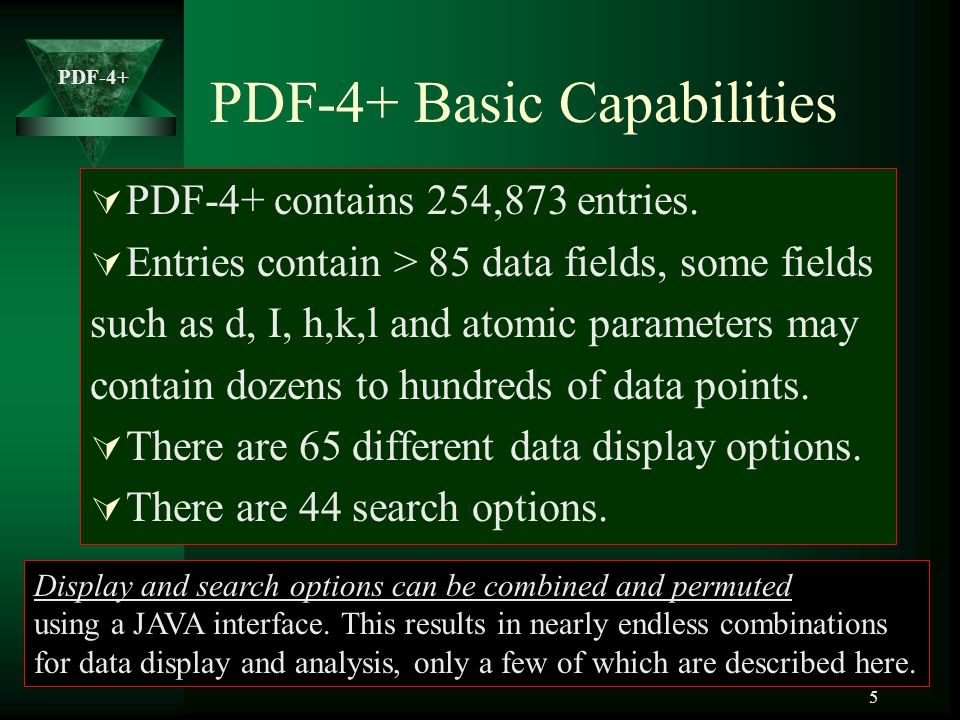 PDF-4+ 16 PDF-4+ The PDF-4+ and its subset, PDF-4/Minerals, are the only PDF databases that contains data from the Linus Pauling File (LPF).