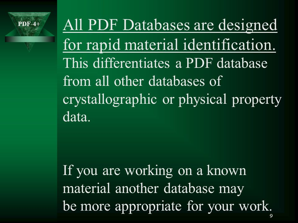 PDF-4+ 20 Material Data Sets (Entries) Each entry contains Chemical information and nomenclature Experimental conditions Diffraction data including d,I and h,k,l listings Journal reference and bibliographic citations Crystallographic data Individual entries, such as the one for Acetaminophen, PDF 00-039-1503, displayed on the left may contain thousands of alphanumeric data fields.
