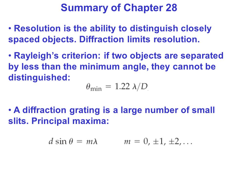 Summary of Chapter 28 Resolution is the ability to distinguish closely spaced objects.