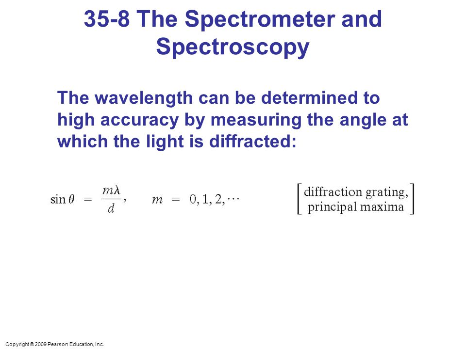 Copyright © 2009 Pearson Education, Inc. The wavelength can be determined to high accuracy by measuring the angle at which the light is diffracted: 35