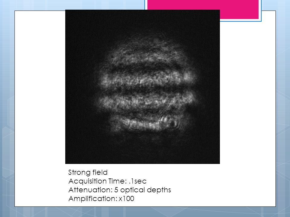 Strong field Acquisition Time:.1sec Attenuation: 5 optical depths Amplification: x100