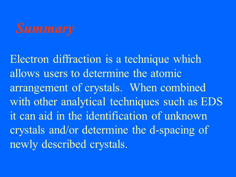 Summary Electron diffraction is a technique which allows users to determine the atomic arrangement of crystals.