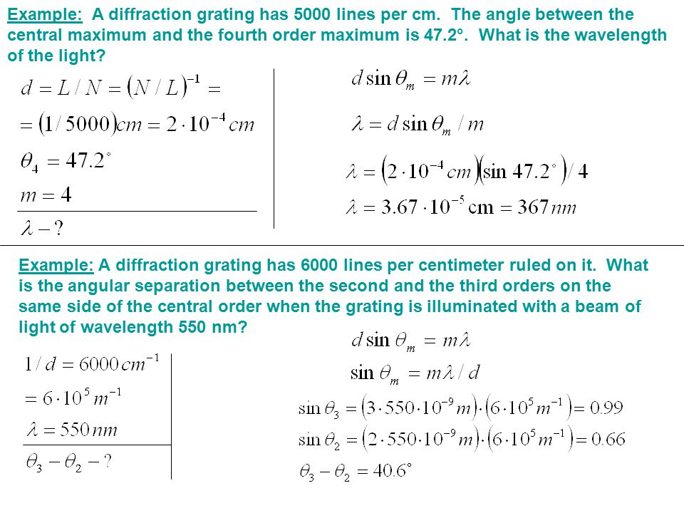 Example: A diffraction grating has 5000 lines per cm. The angle between the central maximum and the fourth order maximum is 47.2°. What is the wavelen