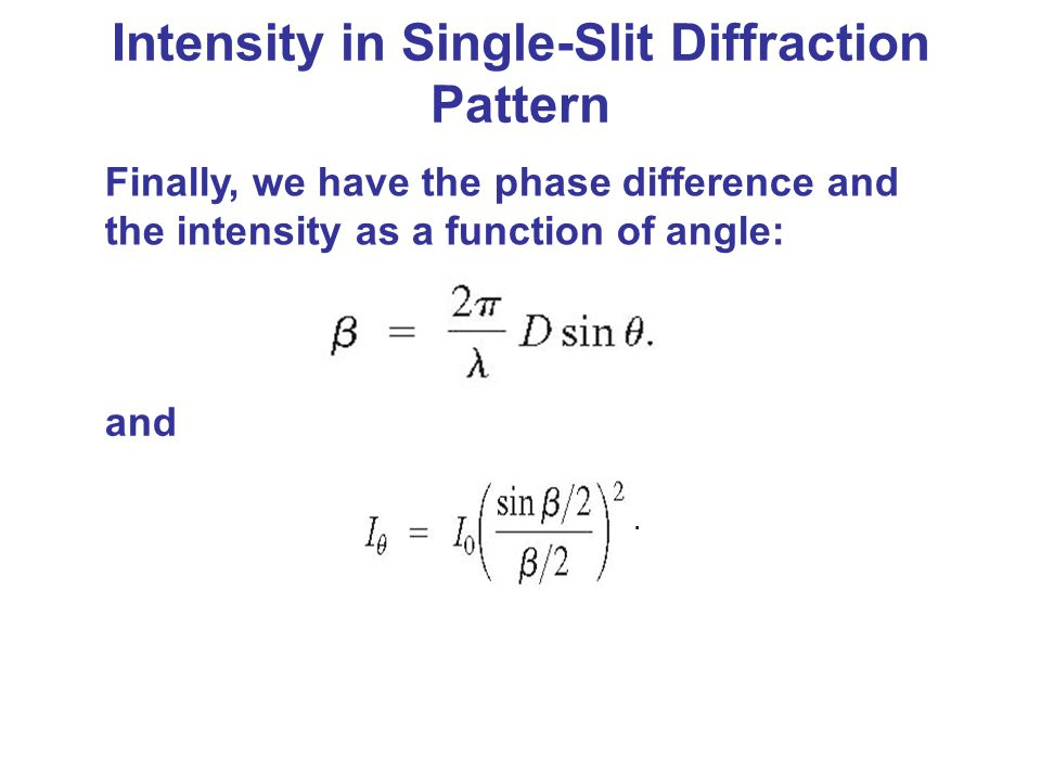 Intensity in Single-Slit Diffraction Pattern Finally, we have the phase difference and the intensity as a function of angle: and.