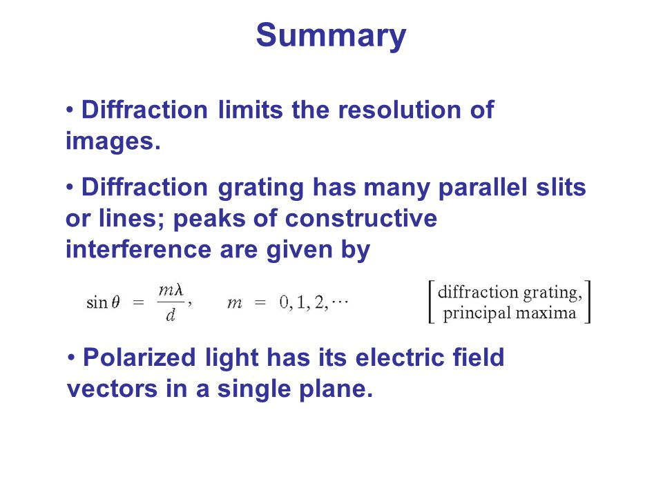 Diffraction limits the resolution of images. Diffraction grating has many parallel slits or lines; peaks of constructive interference are given by Pol