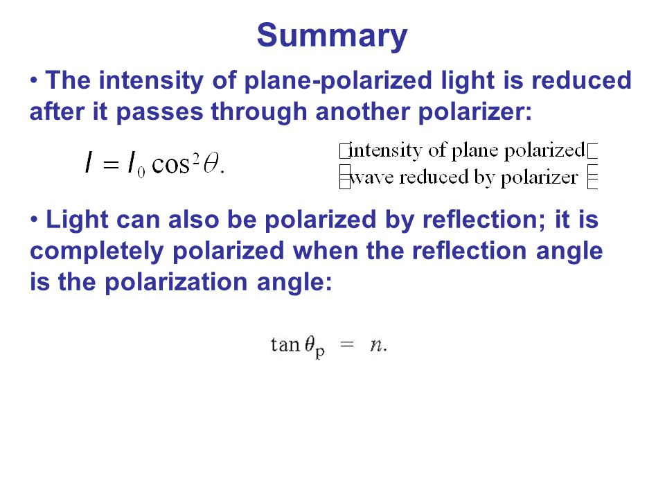 The intensity of plane-polarized light is reduced after it passes through another polarizer: Light can also be polarized by reflection; it is complete
