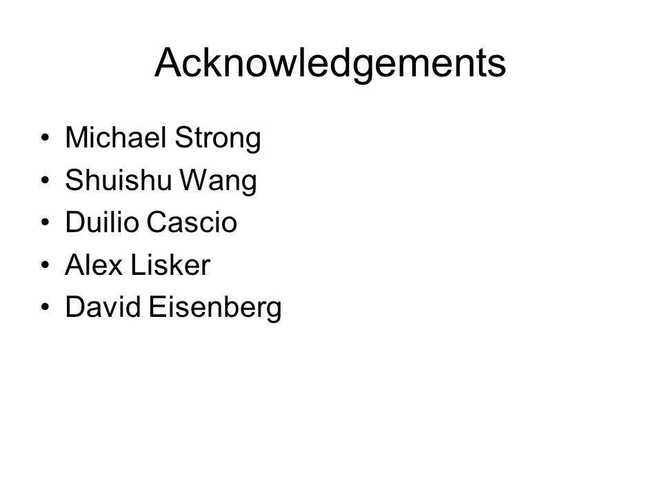 Acknowledgements Michael Strong Shuishu Wang Duilio Cascio Alex Lisker David Eisenberg