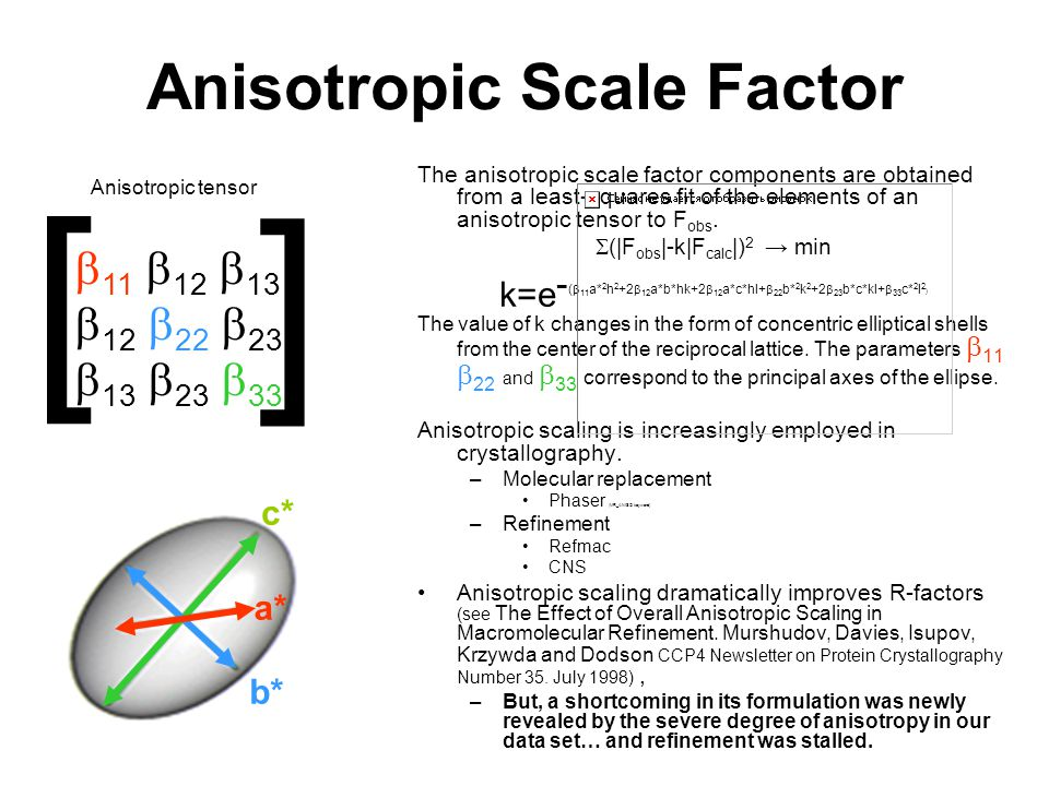 Anisotropic Scale Factor The anisotropic scale factor components are obtained from a least-squares fit of the elements of an anisotropic tensor to F o