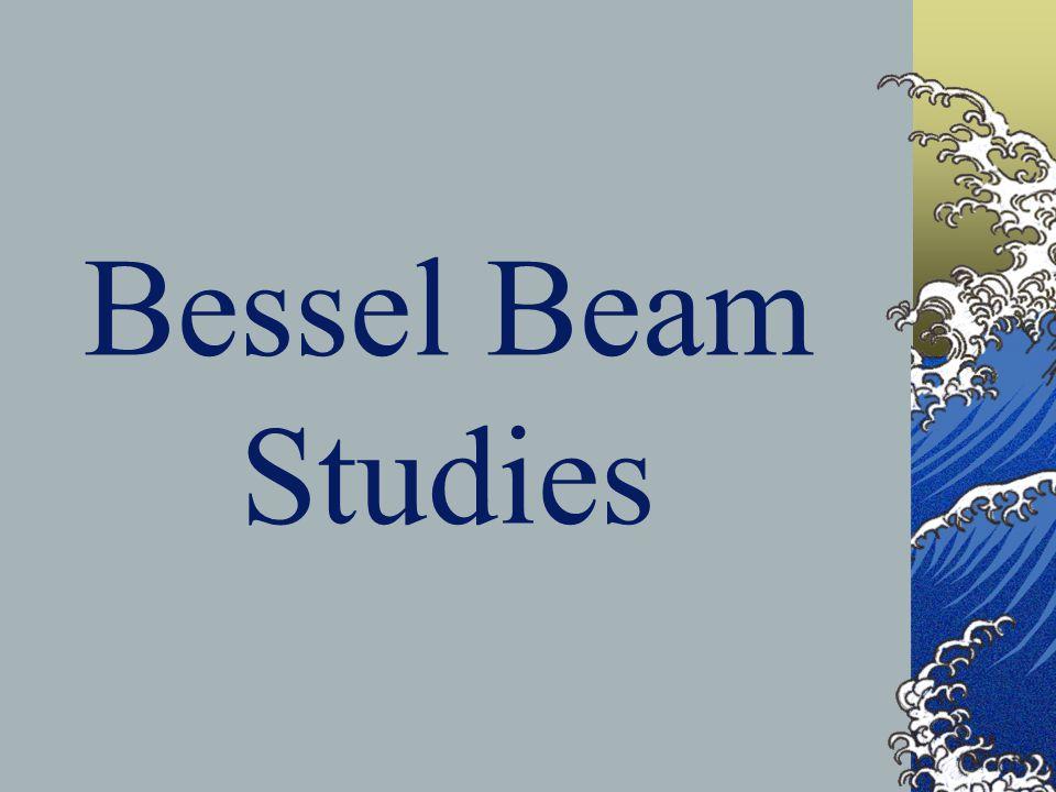 Bessel Beam Studies