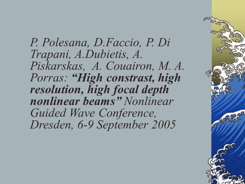 "P. Polesana, D.Faccio, P. Di Trapani, A.Dubietis, A. Piskarskas, A. Couairon, M. A. Porras: ""High constrast, high resolution, high focal depth nonline"