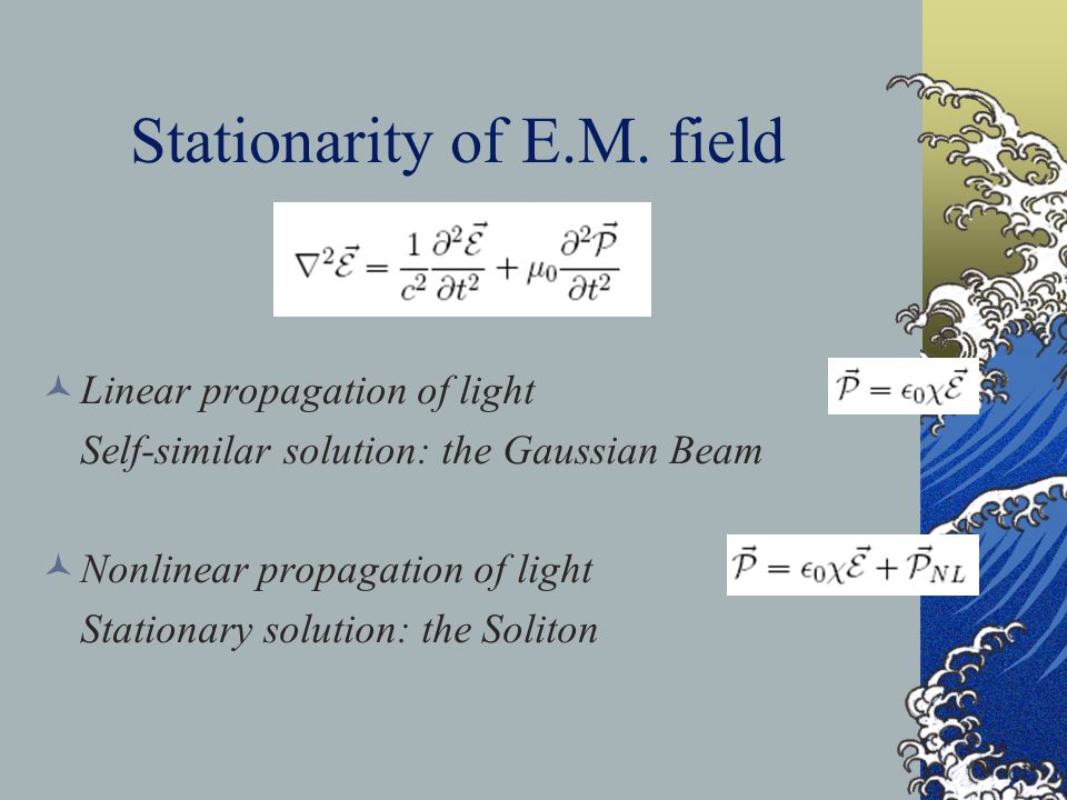 Stationarity of E.M. field Linear propagation of light Self-similar solution: the Gaussian Beam Nonlinear propagation of light Stationary solution: th