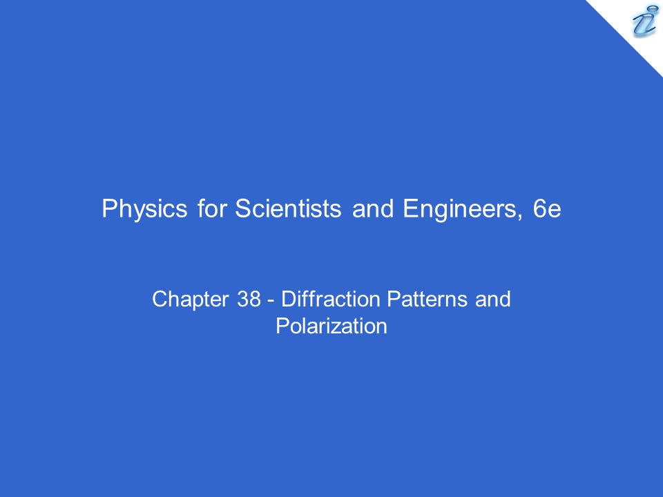 Physics for Scientists and Engineers, 6e Chapter 38 - Diffraction Patterns and Polarization