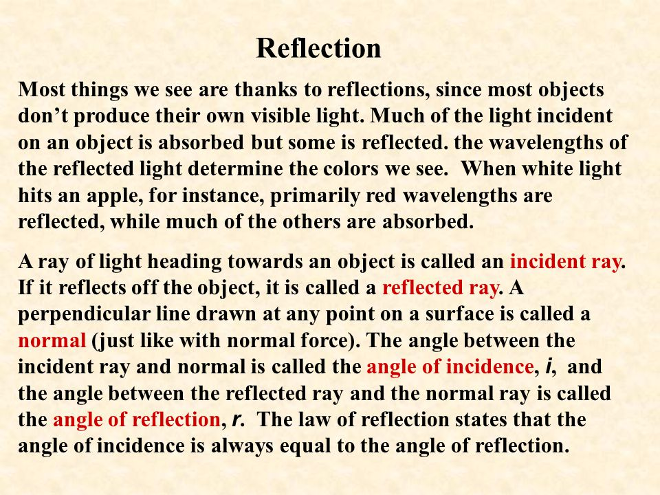 Reflection Most things we see are thanks to reflections, since most objects don't produce their own visible light.