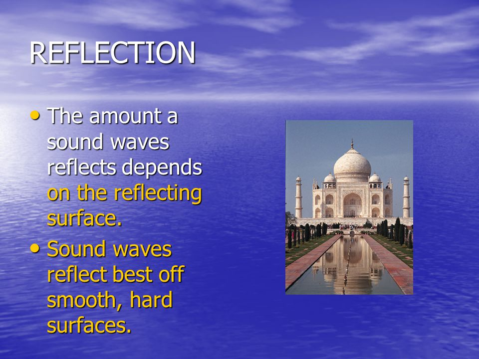 REFLECTION The amount a sound waves reflects depends on the reflecting surface. The amount a sound waves reflects depends on the reflecting surface. S