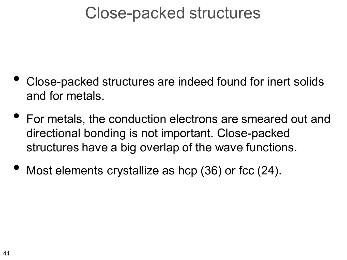 44 Close-packed structures Close-packed structures are indeed found for inert solids and for metals.
