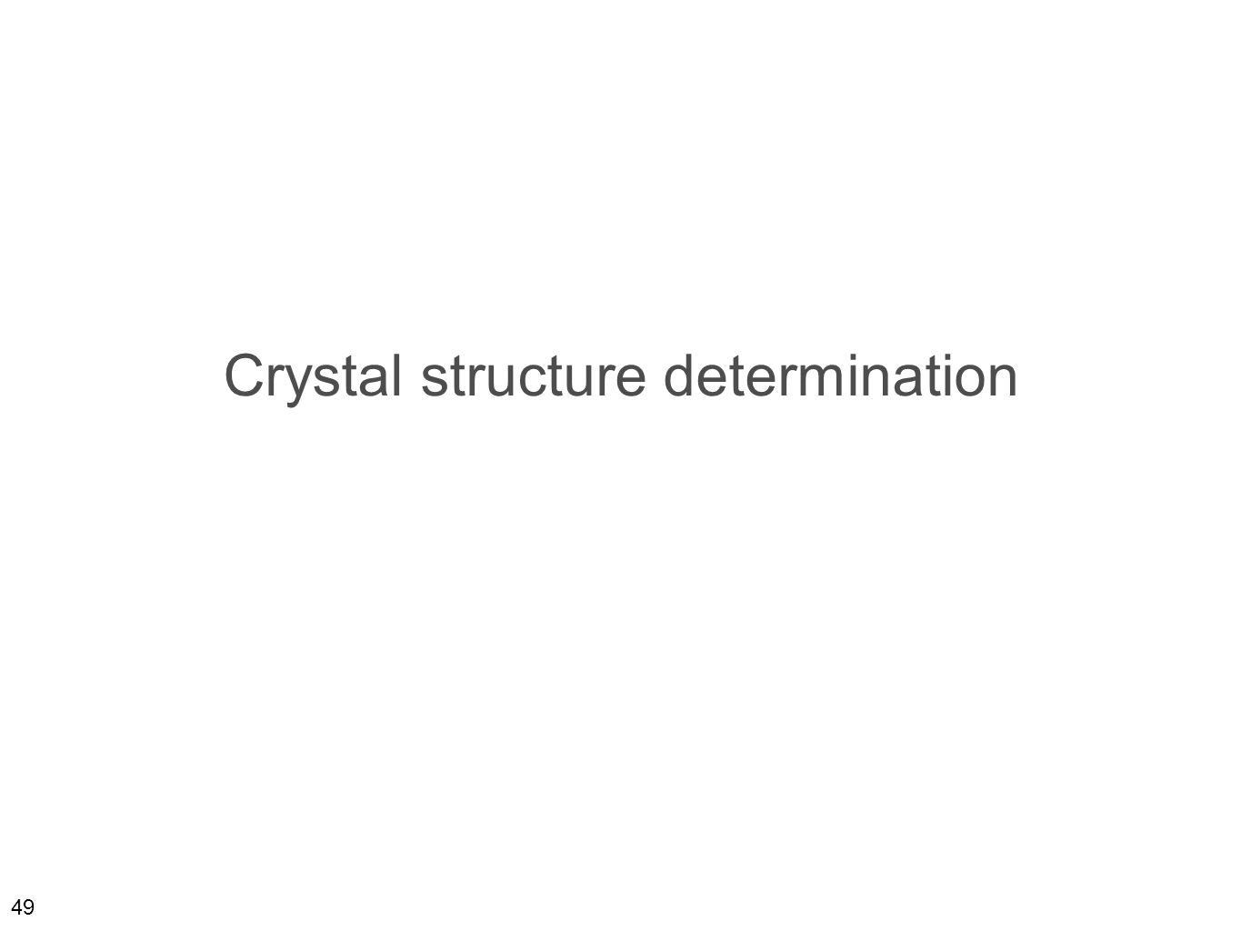 49 Crystal structure determination