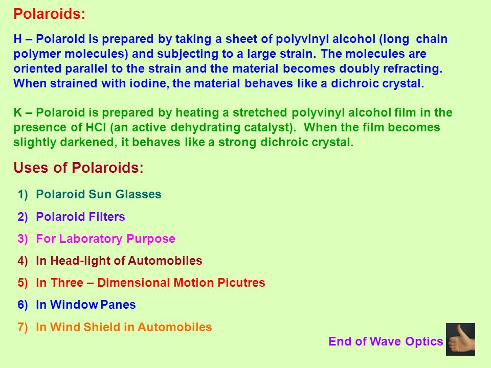 Polaroids: H – Polaroid is prepared by taking a sheet of polyvinyl alcohol (long chain polymer molecules) and subjecting to a large strain. The molecu