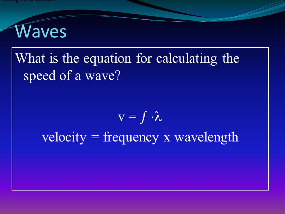 Waves What is the equation for calculating the speed of a wave.