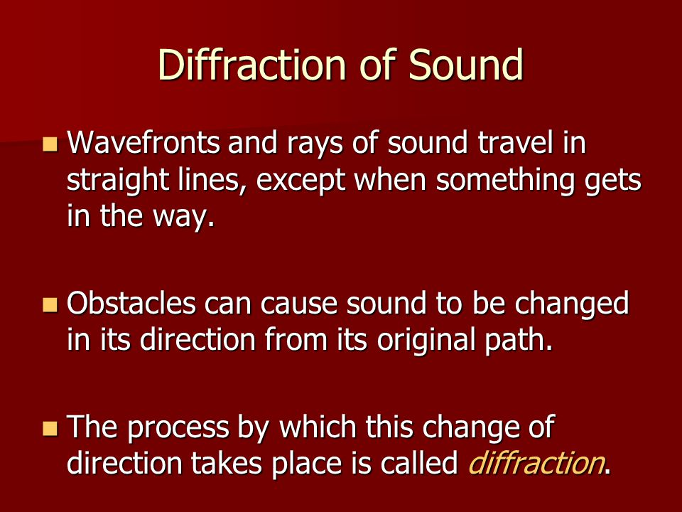 Diffraction of Sound Wavefronts and rays of sound travel in straight lines, except when something gets in the way. Wavefronts and rays of sound travel