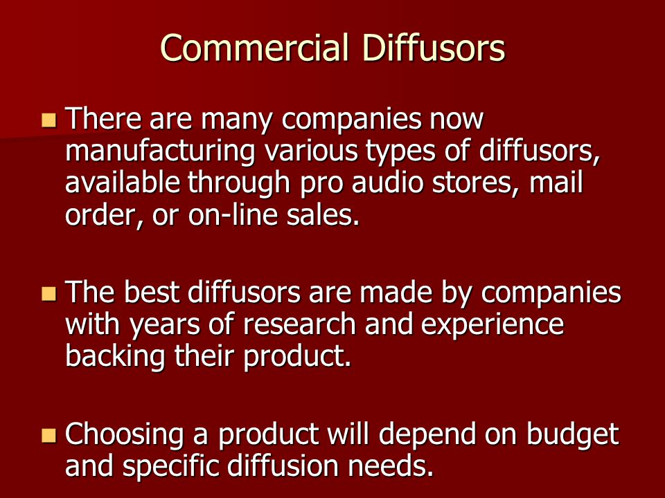 Commercial Diffusors There are many companies now manufacturing various types of diffusors, available through pro audio stores, mail order, or on-line
