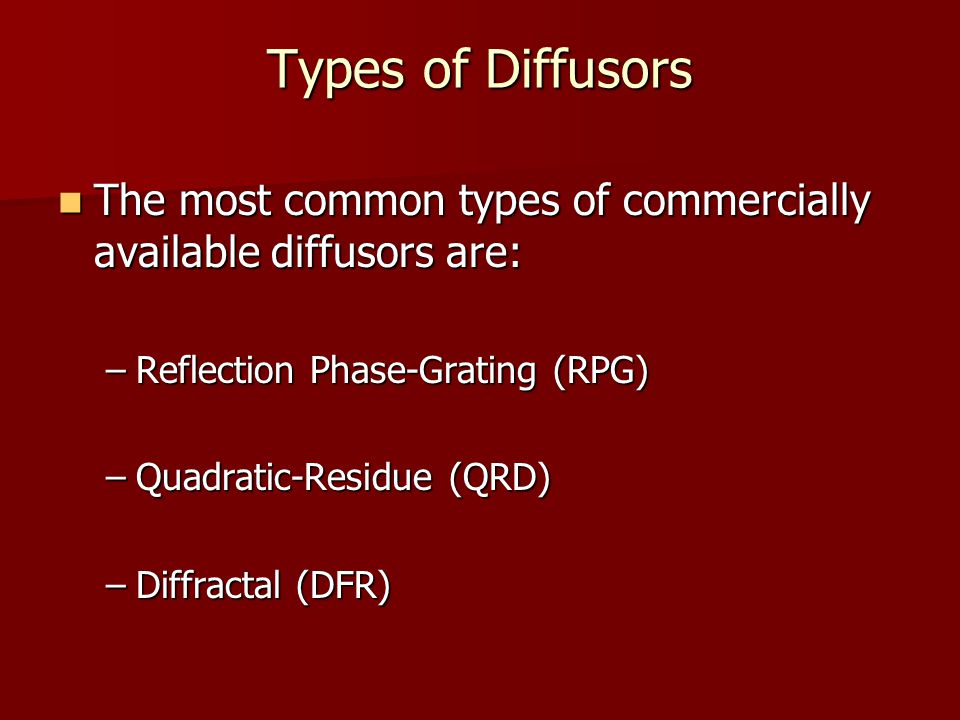 Types of Diffusors The most common types of commercially available diffusors are: The most common types of commercially available diffusors are: –Refl