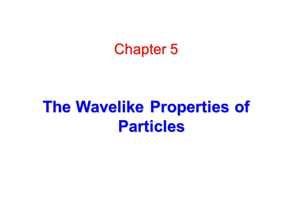 Chapter 5 The Wavelike Properties of Particles
