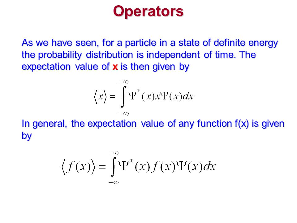 Operators As we have seen, for a particle in a state of definite energy the probability distribution is independent of time.
