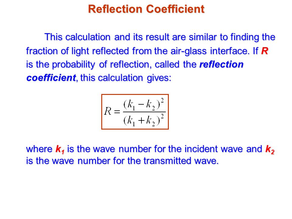 Reflection Coefficient This calculation and its result are similar to finding the fraction of light reflected from the air-glass interface.