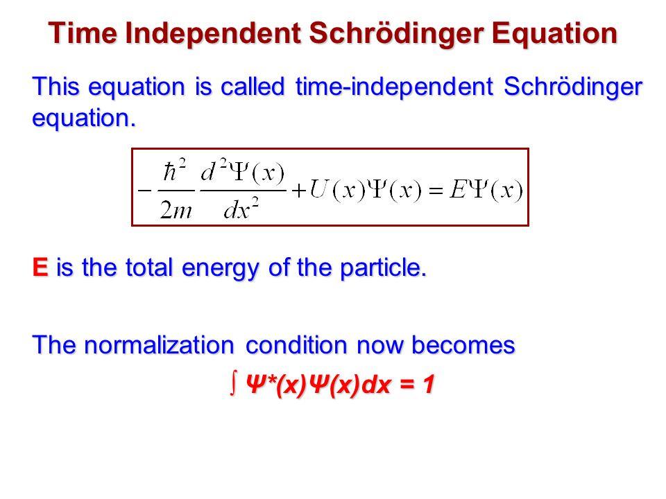 Time Independent Schrödinger Equation This equation is called time-independent Schrödinger equation.