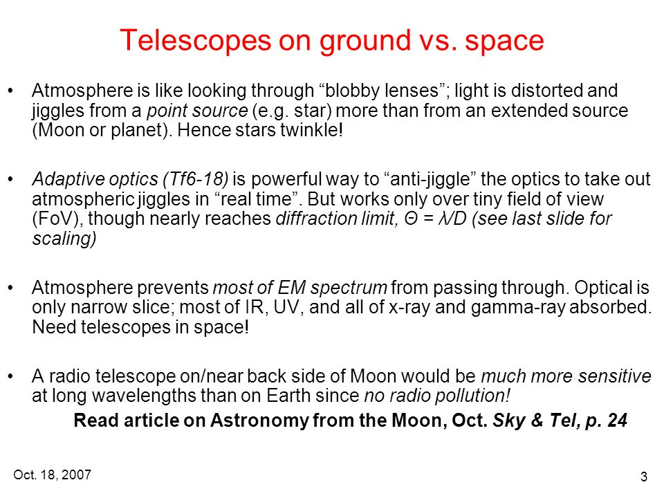 Oct. 18, 2007 3 Telescopes on ground vs.