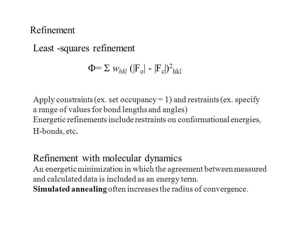 Refinement Least -squares refinement  =  w hkl (|F o | - |F c |) 2 hkl Apply constraints (ex.