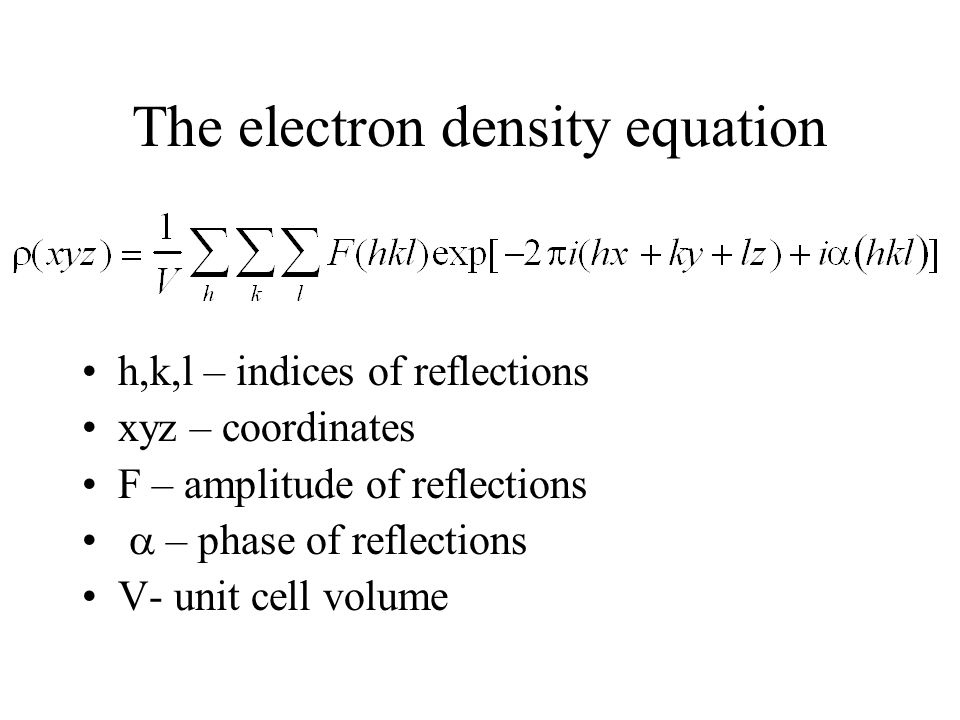 The electron density equation h,k,l – indices of reflections xyz – coordinates F – amplitude of reflections  – phase of reflections V- unit cell volume