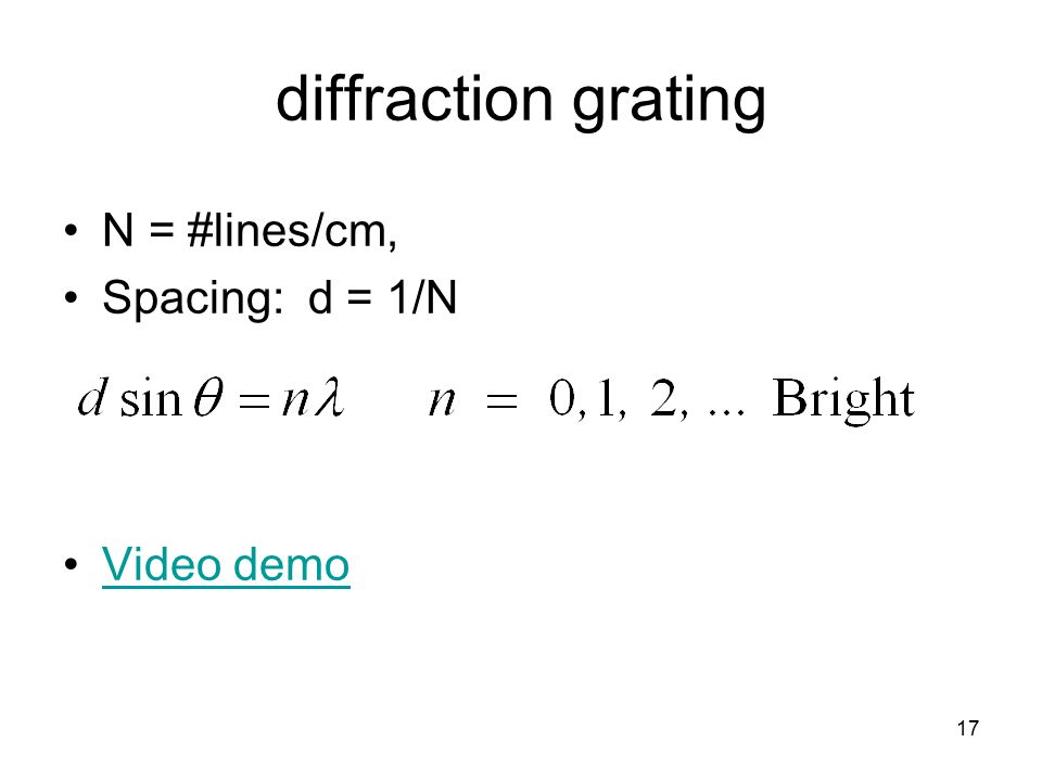 17 diffraction grating N = #lines/cm, Spacing: d = 1/N Video demo