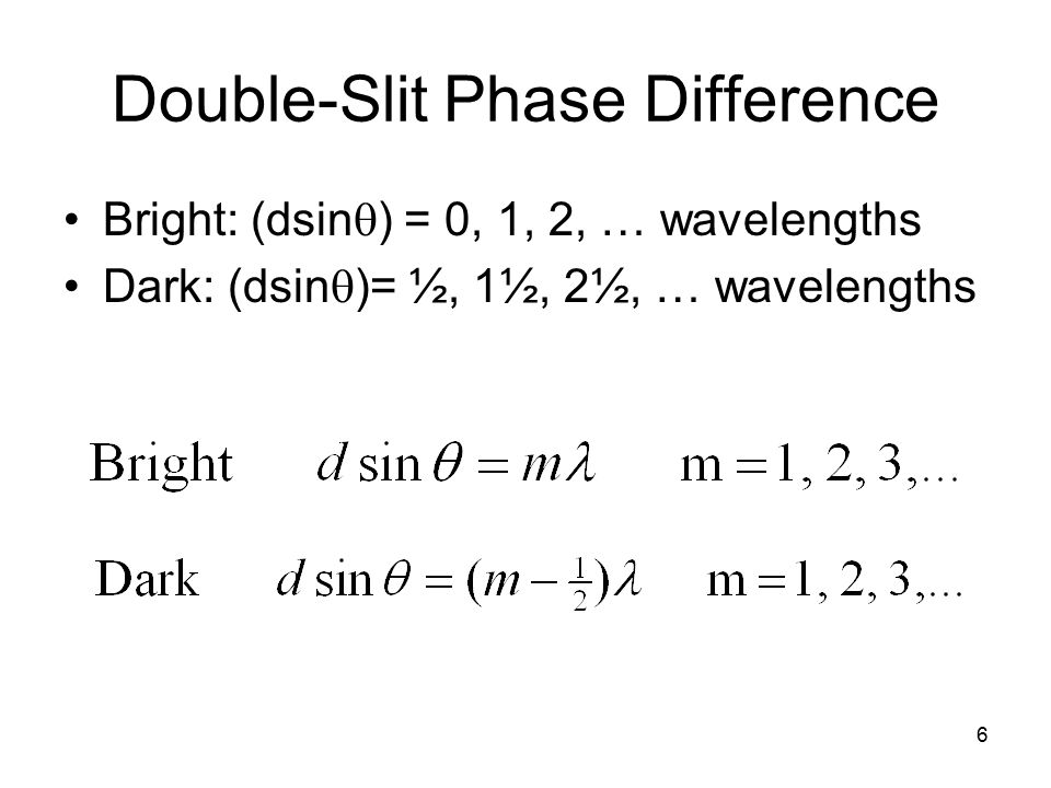 6 Double-Slit Phase Difference Bright: (dsin  ) = 0, 1, 2, … wavelengths Dark: (dsin  )= ½, 1½, 2½, … wavelengths