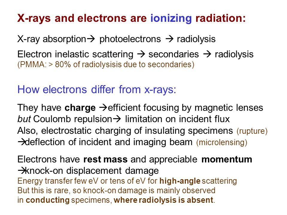 X-rays and electrons are ionizing radiation: X-ray absorption  photoelectrons  radiolysis Electron inelastic scattering  secondaries  radiolysis (