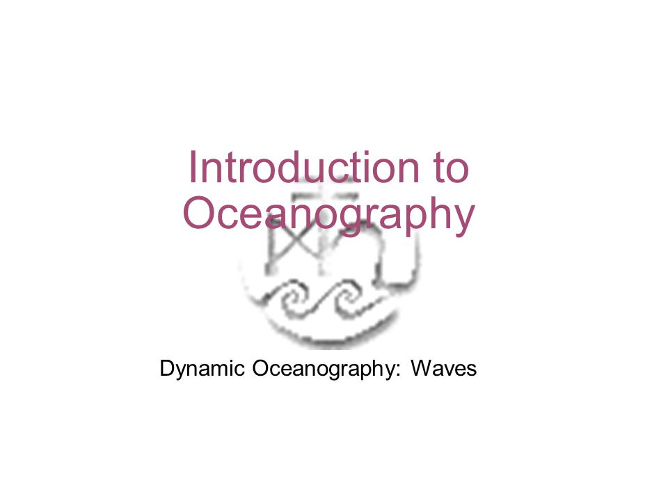 Introduction to Oceanography Dynamic Oceanography: Waves