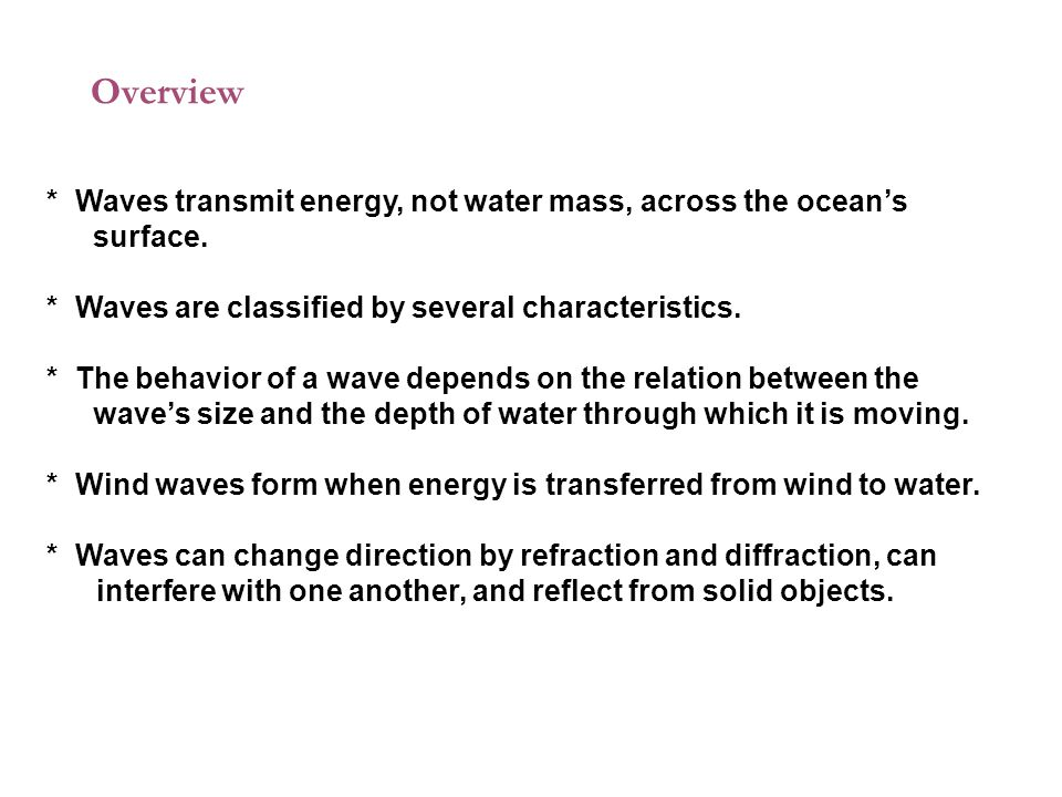 Overview * Waves transmit energy, not water mass, across the ocean's surface.