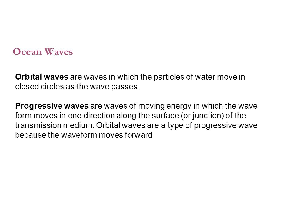 Ocean Waves Orbital waves are waves in which the particles of water move in closed circles as the wave passes.