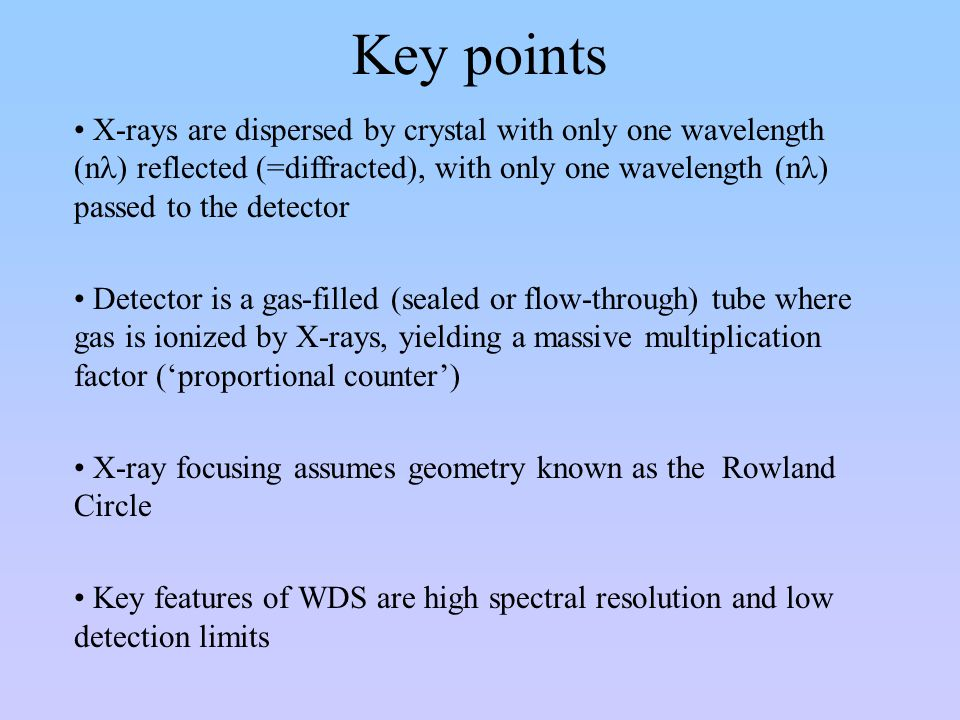 Key points X-rays are dispersed by crystal with only one wavelength (n ) reflected (=diffracted), with only one wavelength (n ) passed to the detector