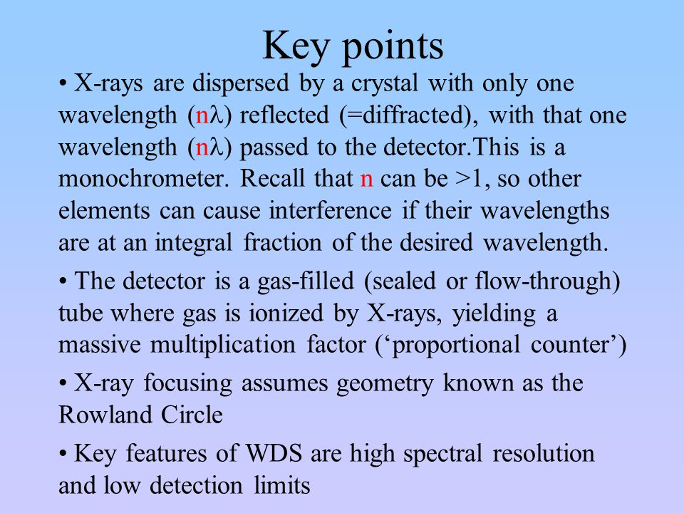 Key points X-rays are dispersed by a crystal with only one wavelength (n ) reflected (=diffracted), with that one wavelength (n ) passed to the detect