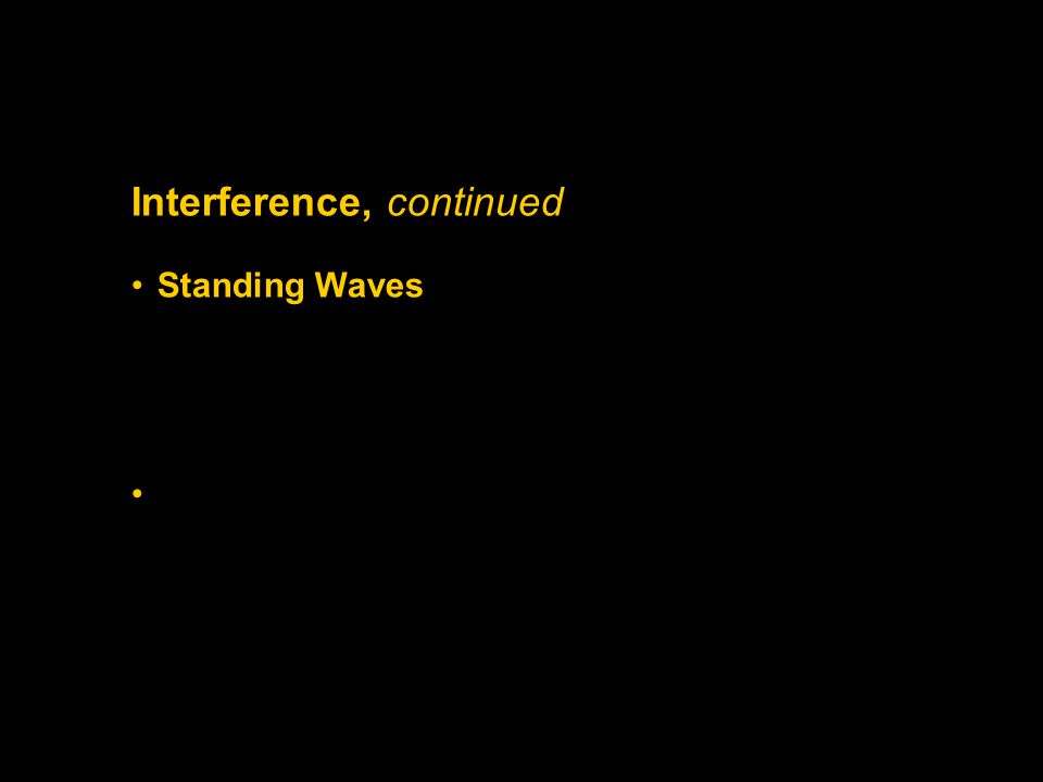 Section 3 Wave Interactions Interference, continued The frequencies at which standing waves form are called resonant frequencies.