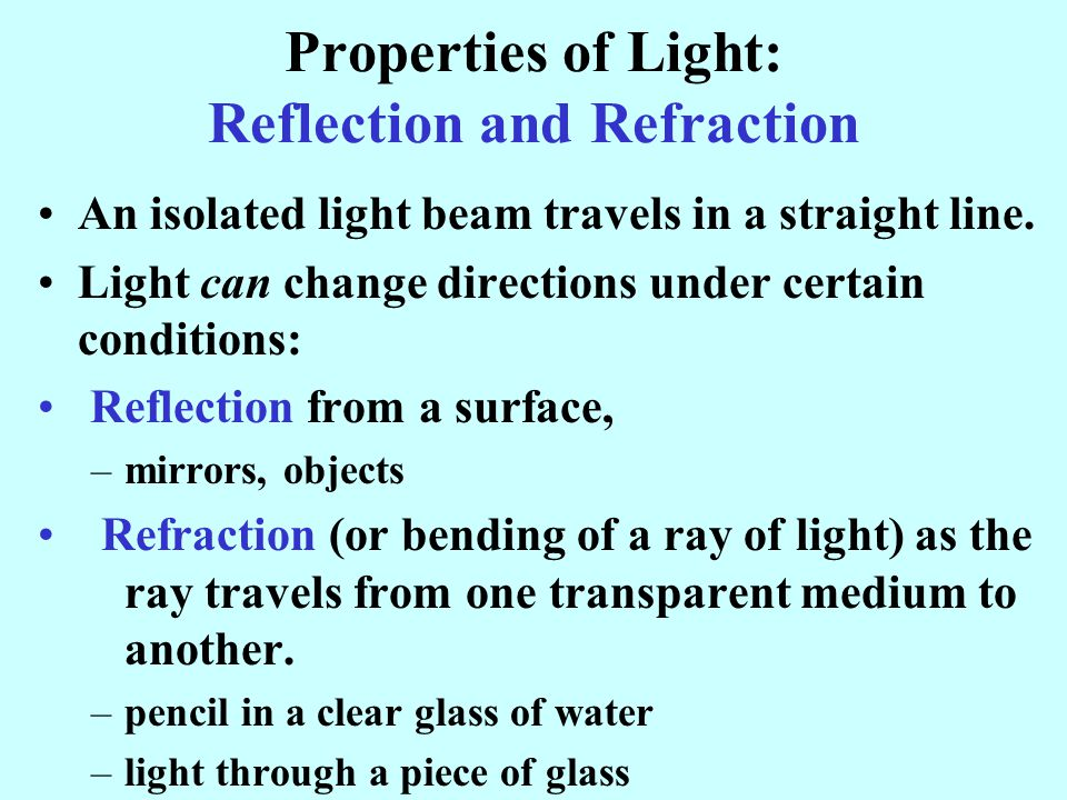 Properties of Light: Reflection and Refraction An isolated light beam travels in a straight line.
