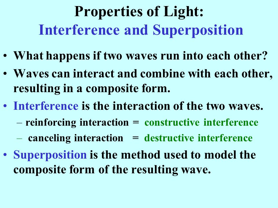 Properties of Light: Interference and Superposition What happens if two waves run into each other.