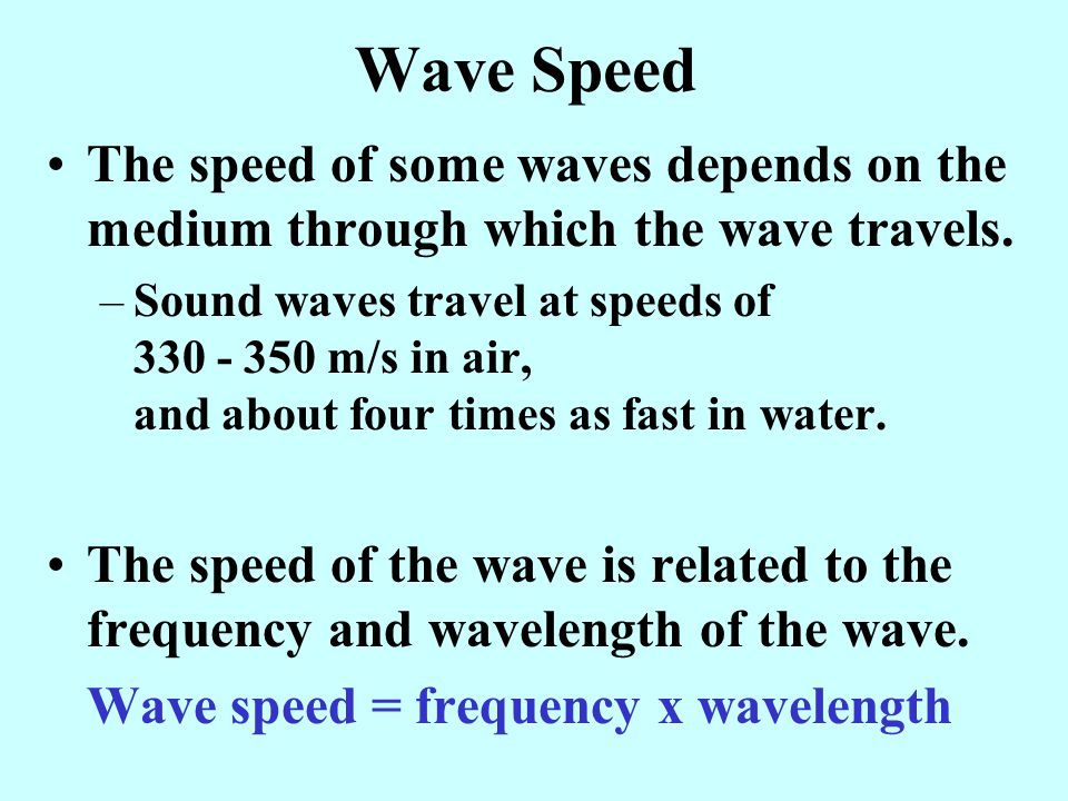 Wave Speed The speed of some waves depends on the medium through which the wave travels.