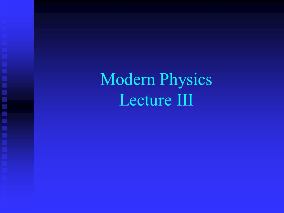 Modern Physics Lecture III