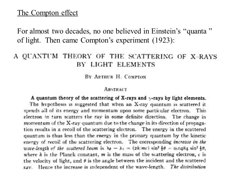The Compton effect For almost two decades, no one believed in Einstein's quanta of light.
