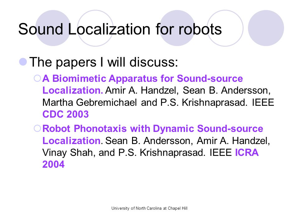 University of North Carolina at Chapel Hill Sound Localization for robots The papers I will discuss:  A Biomimetic Apparatus for Sound-source Localization.