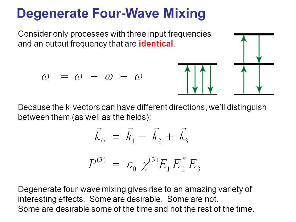 Degenerate Four-Wave Mixing Consider only processes with three input frequencies and an output frequency that are identical.
